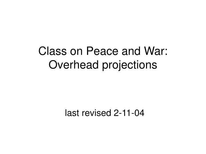 Class on peace and war overhead projections