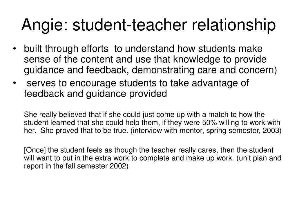 Angie: student-teacher relationship