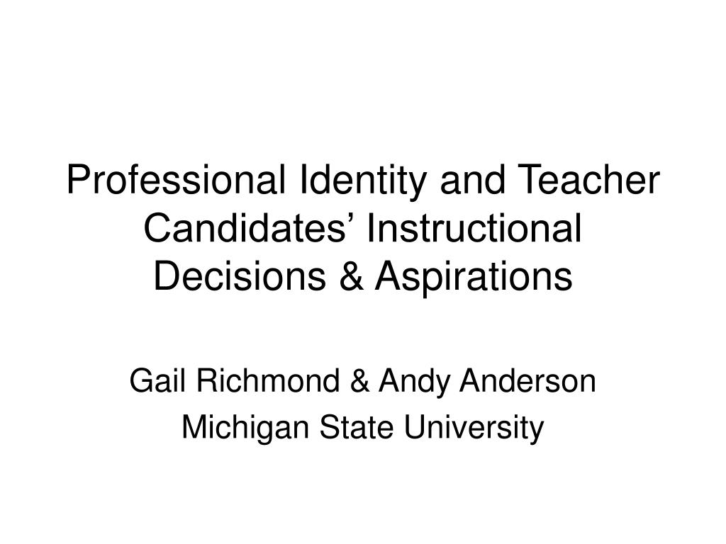 Professional Identity and Teacher Candidates' Instructional Decisions & Aspirations