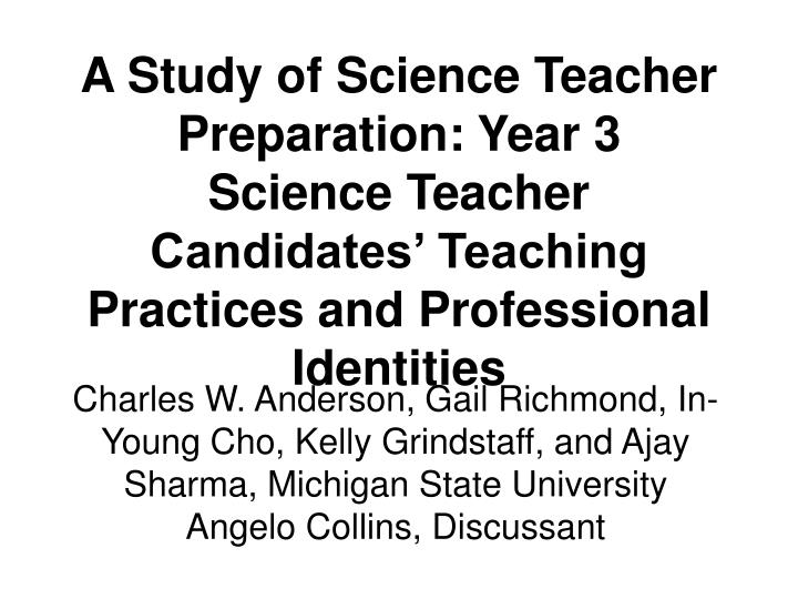 A Study of Science Teacher Preparation: Year 3
