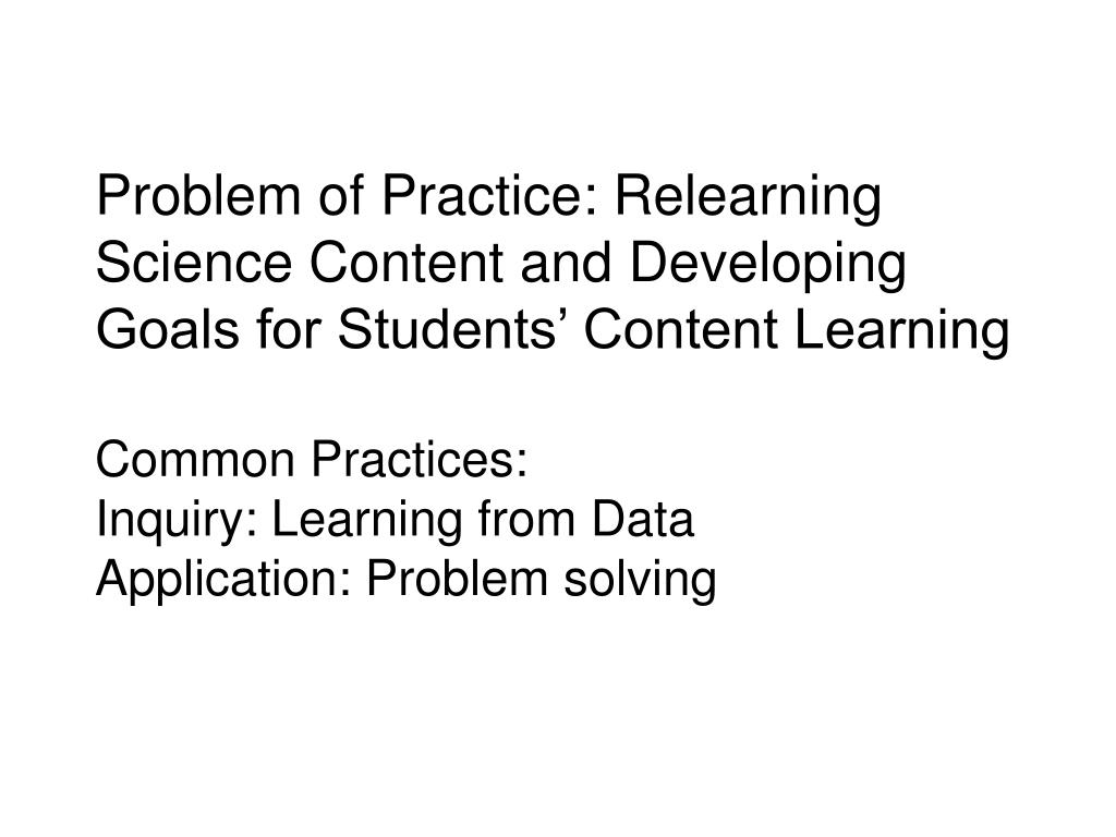 Problem of Practice: Relearning Science Content and Developing Goals for Students' Content Learning