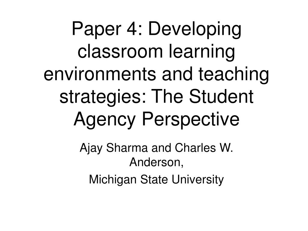 Paper 4: Developing classroom learning environments and teaching strategies: The Student Agency Perspective