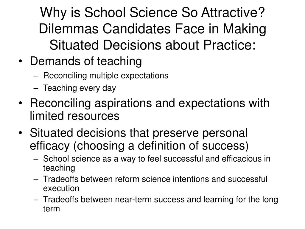 Why is School Science So Attractive? Dilemmas Candidates Face in Making Situated Decisions about Practice: