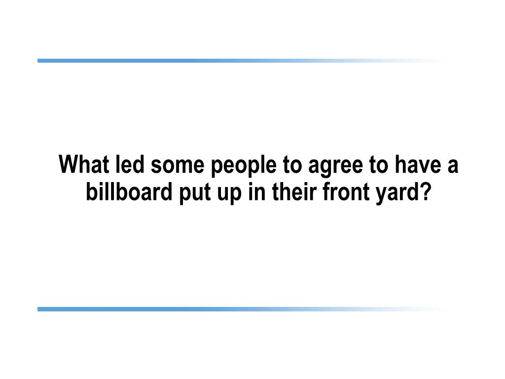 What led some people to agree to have a billboard put up in their front yard?