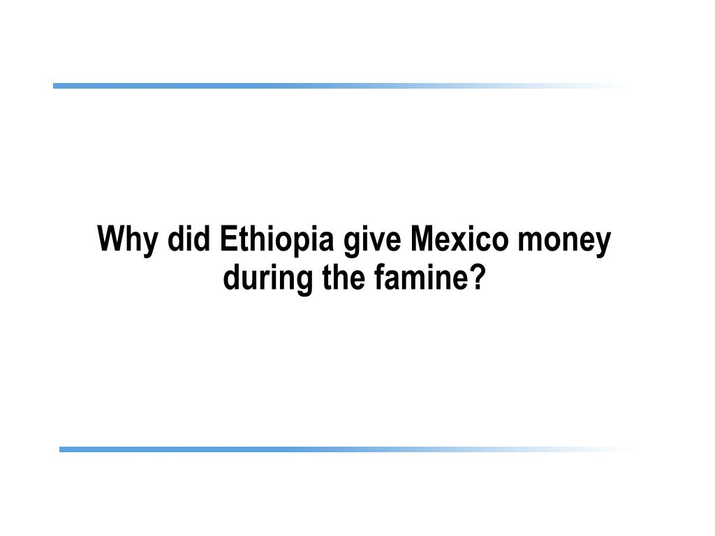 Why did Ethiopia give Mexico money during the famine?
