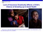 lack of insurance drastically affects a child s chance of growing up in good health