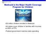 medicaid is the major health coverage program for children