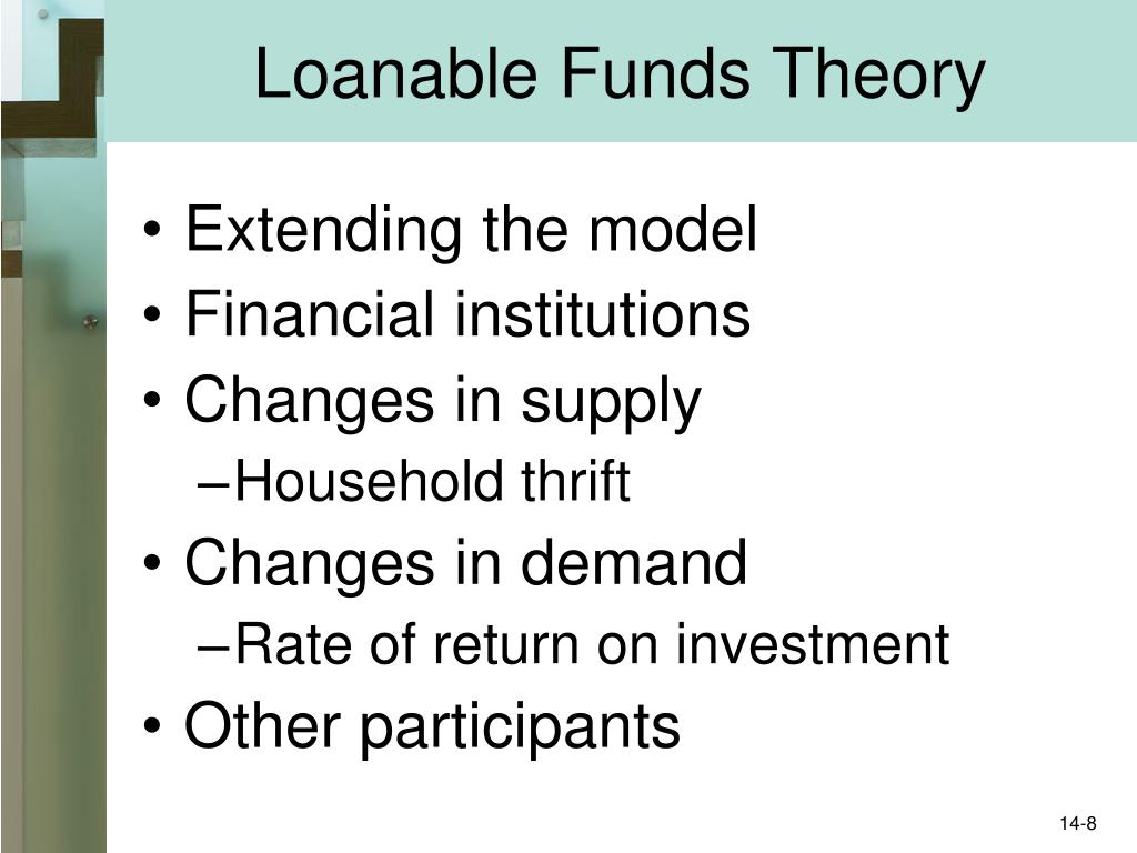 loanable funds theory One of the key insights in keynes's general theory — actually, the key insight — was that the loanable funds theory of the interest rate was incomplete loanable funds says that the interest rate is determined by the supply of and demand for saving keynes pointed out that the supply of saving .