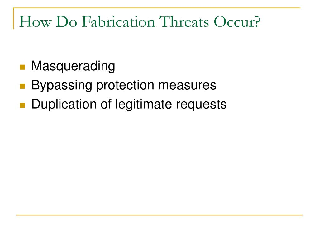 How Do Fabrication Threats Occur?