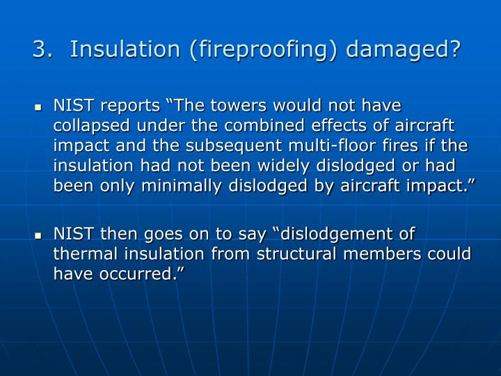 3.  Insulation (fireproofing) damaged?