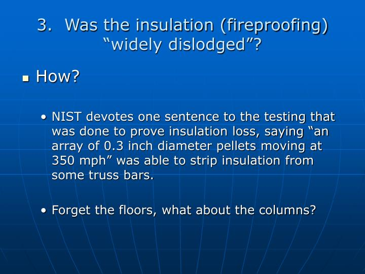 """3.  Was the insulation (fireproofing) """"widely dislodged""""?"""