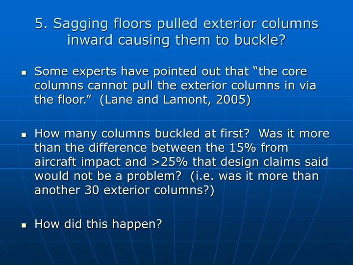 5. Sagging floors pulled exterior columns inward causing them to buckle?