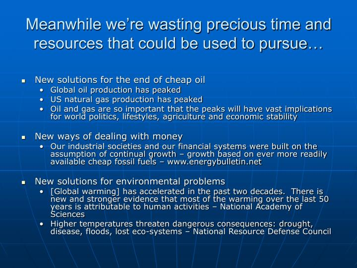 Meanwhile we're wasting precious time and resources that could be used to pursue…