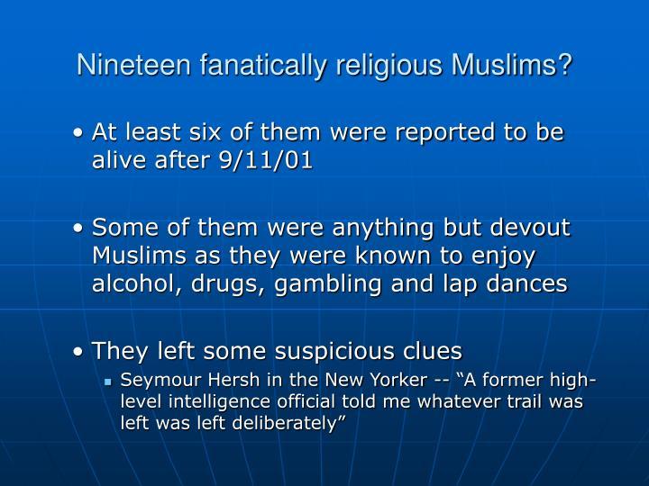 Nineteen fanatically religious Muslims?