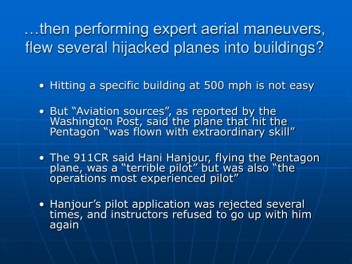 …then performing expert aerial maneuvers, flew several hijacked planes into buildings?