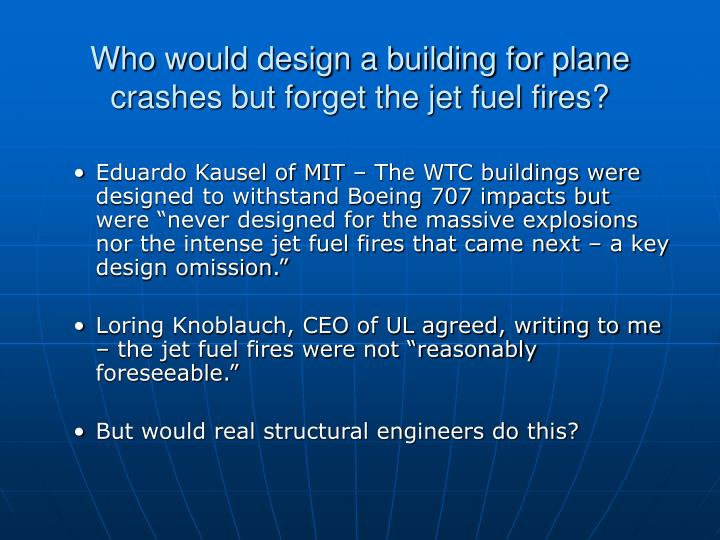 Who would design a building for plane crashes but forget the jet fuel fires?