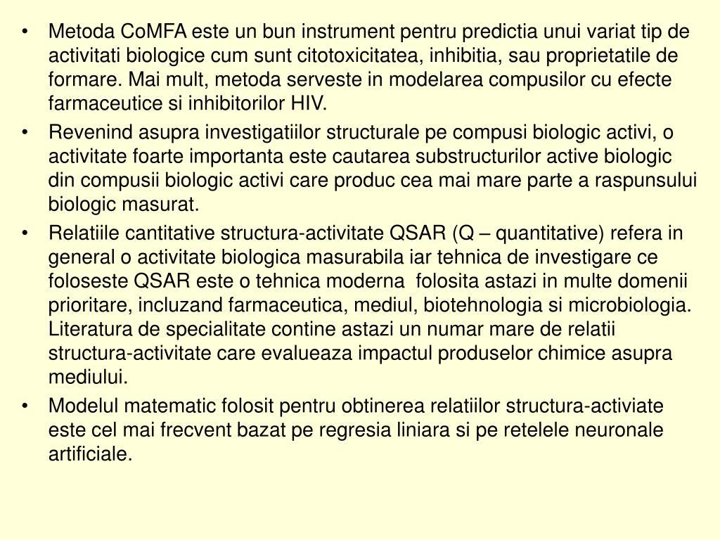 Metoda CoMFA este un bun instrument pentru predictia unui variat tip de activitati biologice cum sunt citotoxicitatea, inhibitia, sau proprietatile de formare. Mai mult, metoda serveste in modelarea compusilor cu efecte farmaceutice si inhibitorilor HIV.