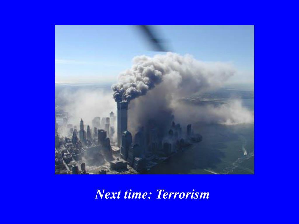 Next time: Terrorism