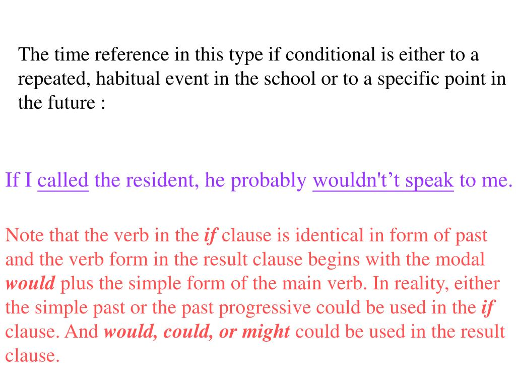The time reference in this type if conditional is either to a repeated, habitual event in the school or to a specific point in the future :