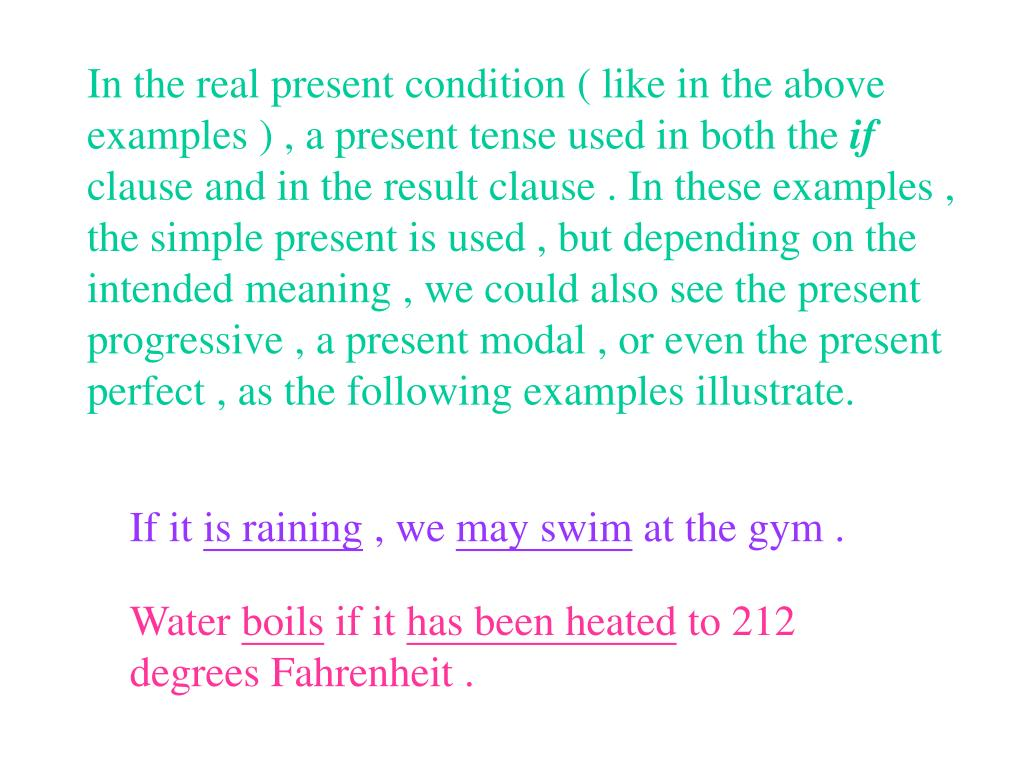 In the real present condition ( like in the above examples ) , a present tense used in both the