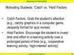 motivating students catch vs hold factors