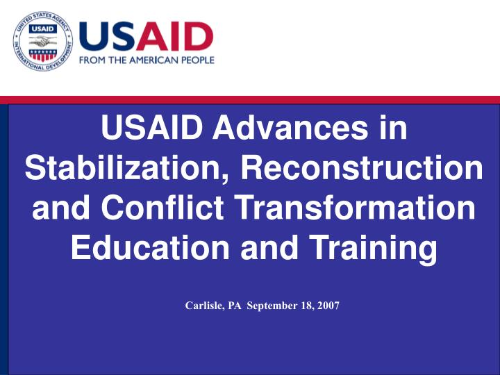 Usaid advances in stabilization reconstruction and conflict transformation education and training