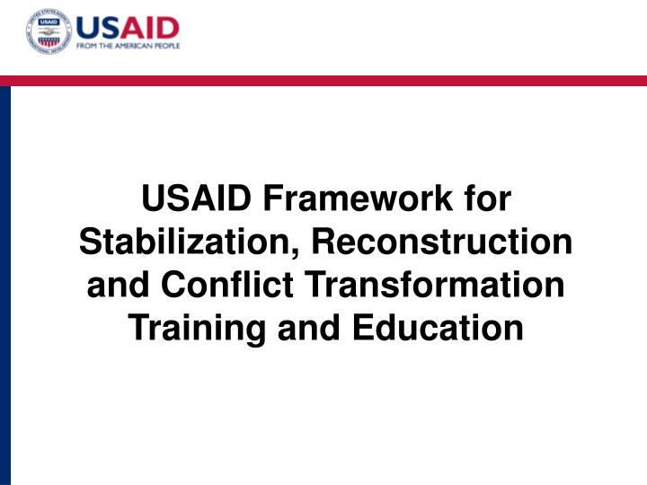 Usaid framework for stabilization reconstruction and conflict transformation training and education