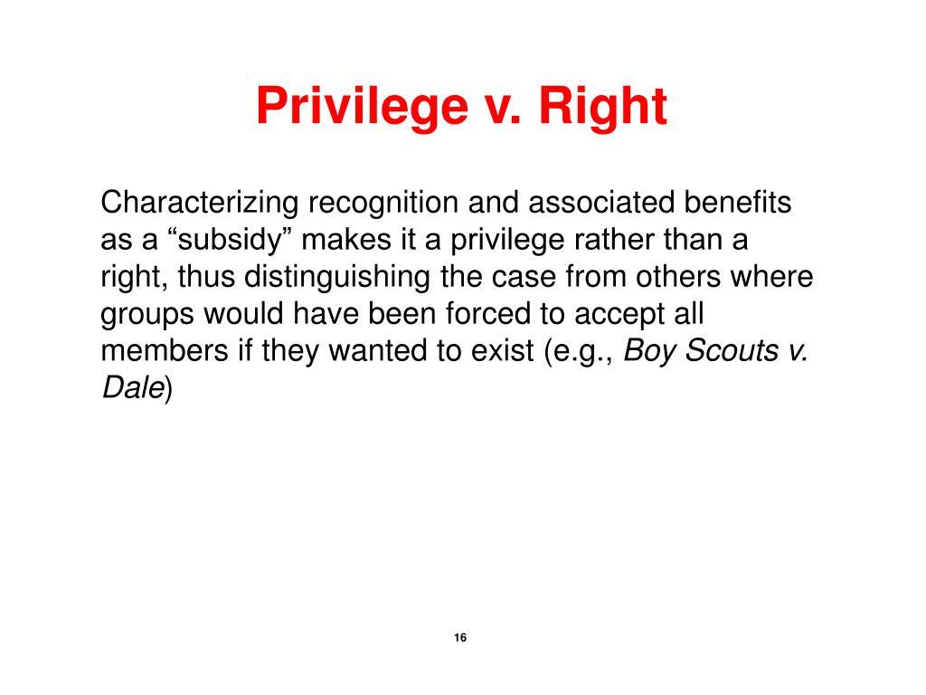 Privilege v. Right