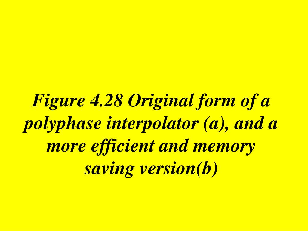 Figure 4.28 Original form of a polyphase interpolator (a), and a more efficient and memory  saving version(b)