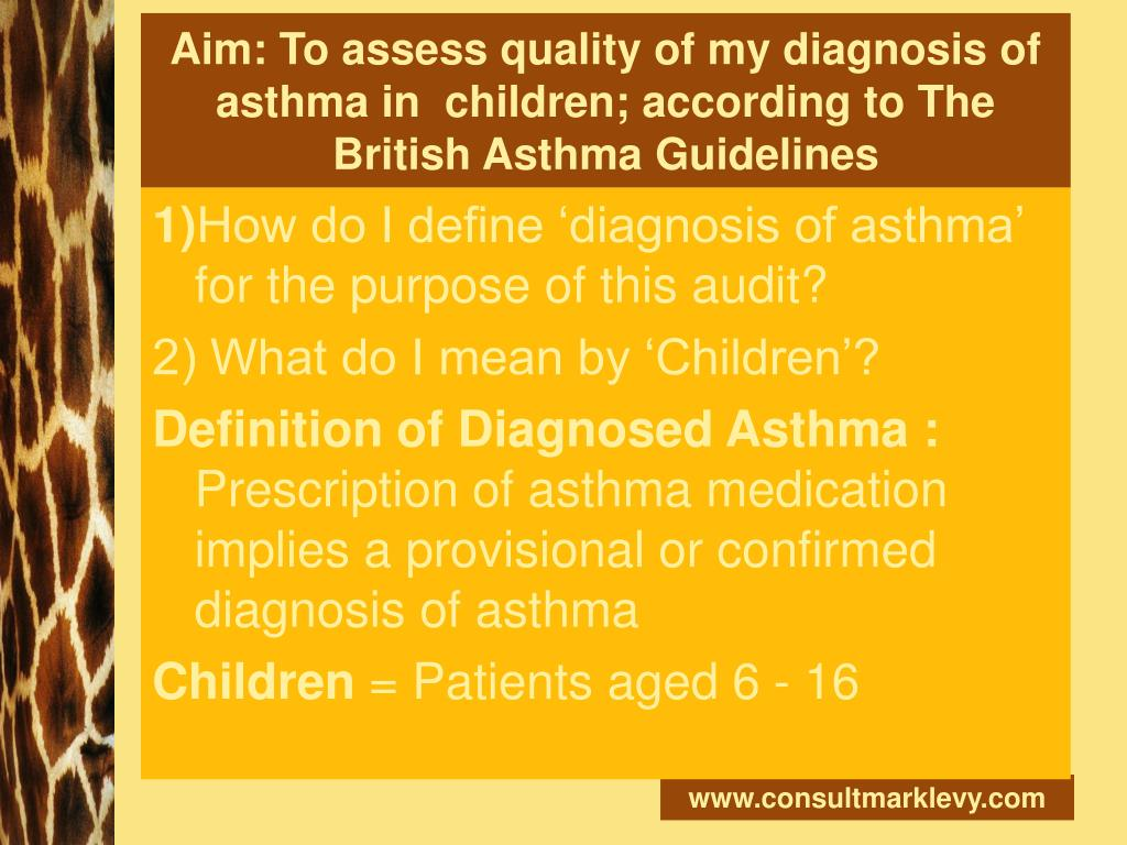 Aim: To assess quality of my diagnosis of asthma in  children; according to The British Asthma Guidelines