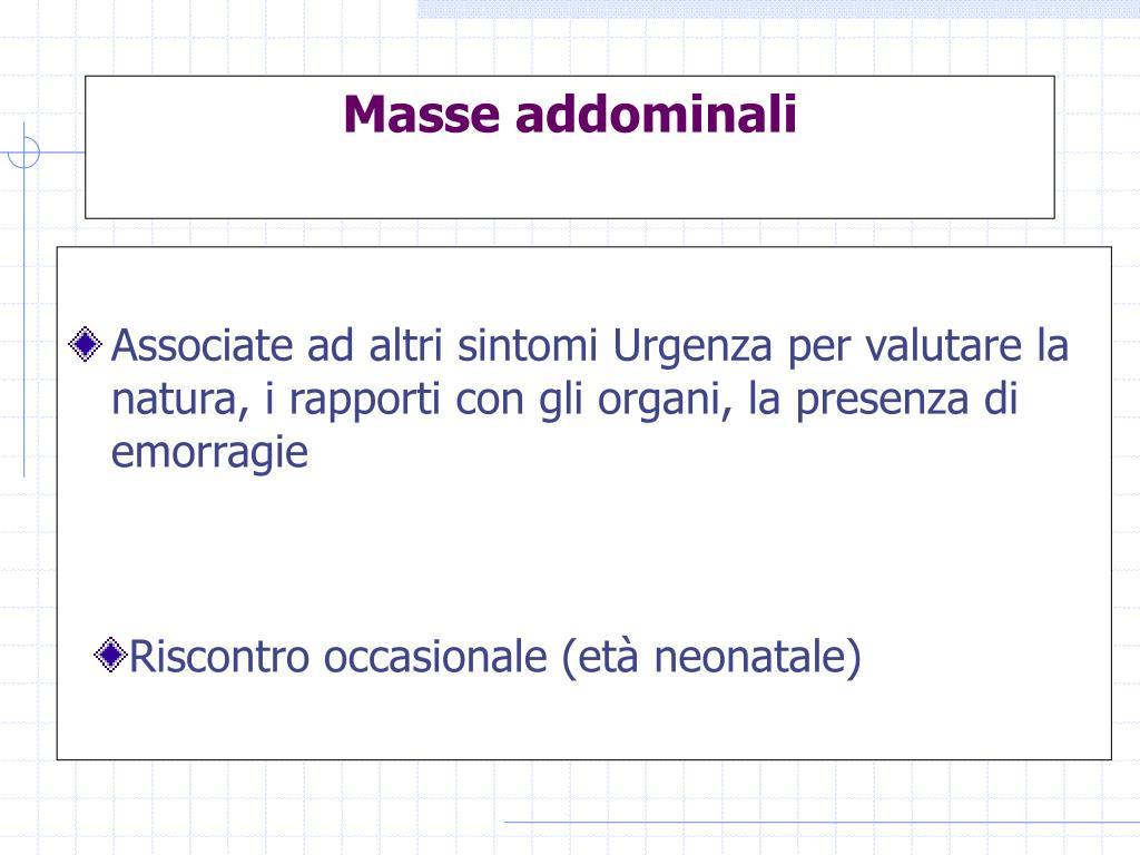 Associate ad altri sintomi Urgenza per valutare la natura, i rapporti con gli organi, la presenza di emorragie