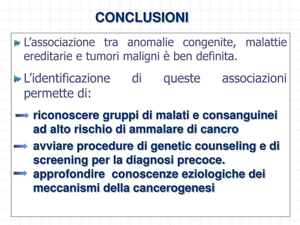 L'associazione tra anomalie congenite, malattie ereditarie e tumori maligni è ben definita.