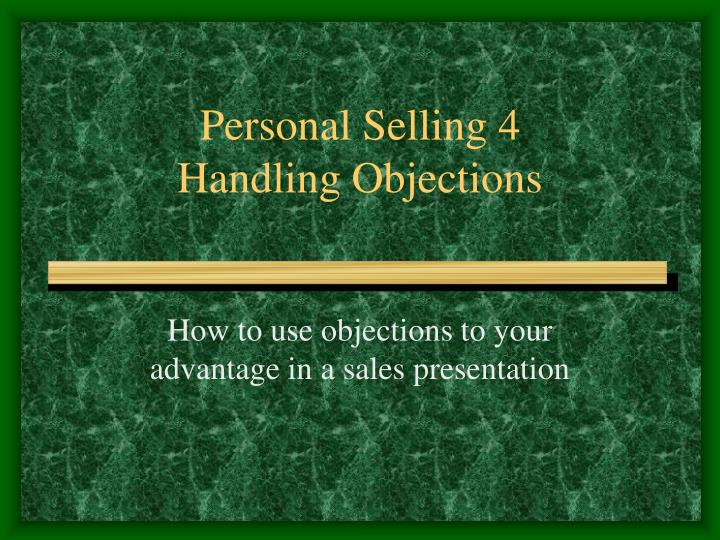 Personal selling 4 handling objections l.jpg
