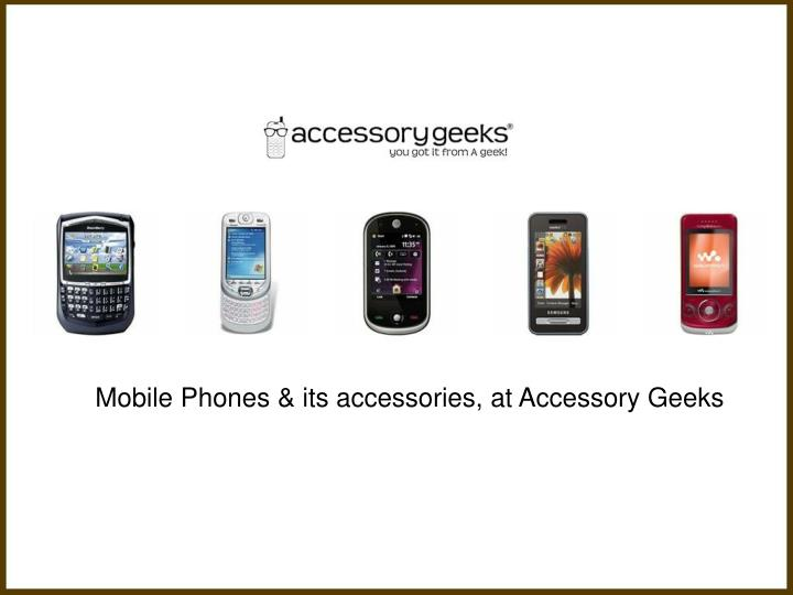 Mobile Phones & its accessories, at Accessory Geeks
