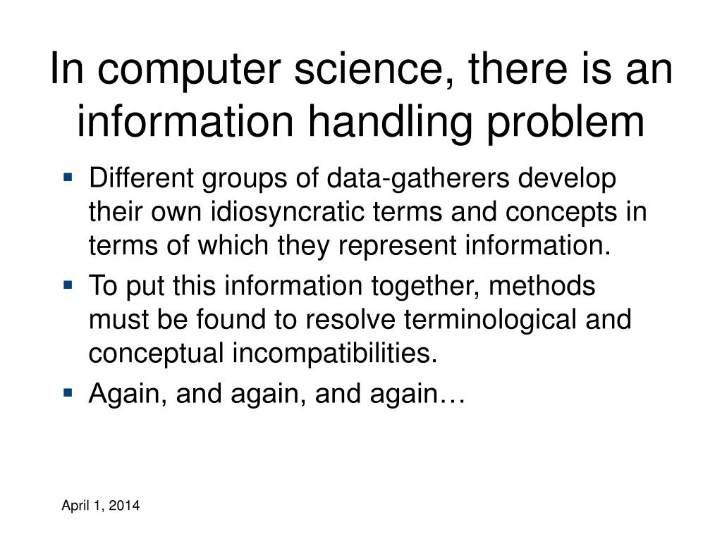 In computer science, there is an information handling problem