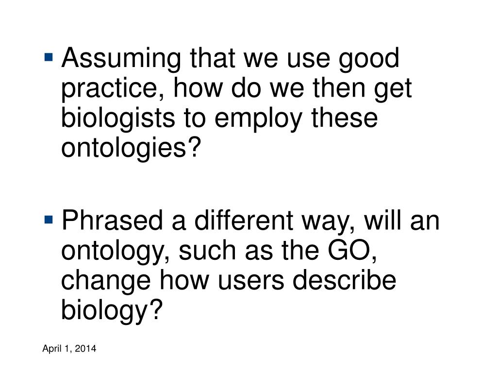 Assuming that we use good practice, how do we then get biologists to employ these ontologies?