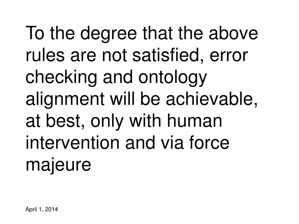 To the degree that the above rules are not satisfied, error checking and ontology alignment will be achievable, at best, only with human intervention and via force majeure