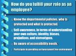how do you fulfill your role as an employee