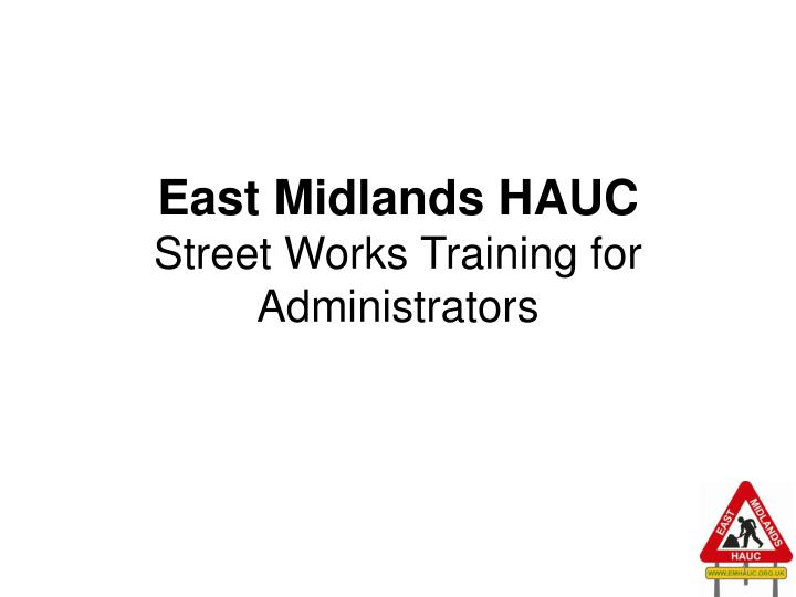 East midlands hauc street works training for administrators l.jpg