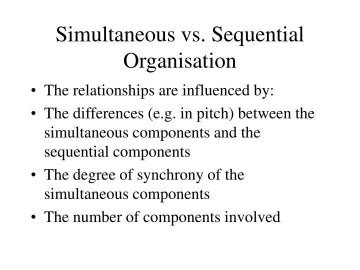 Simultaneous vs. Sequential Organisation