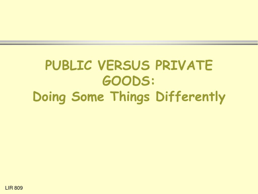 PUBLIC VERSUS PRIVATE GOODS: