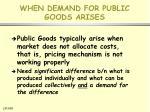 when demand for public goods arises