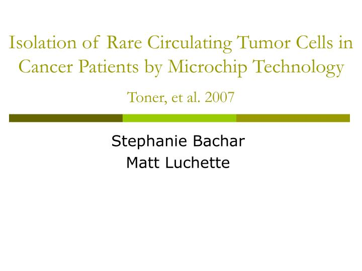 Isolation of Rare Circulating Tumor Cells in Cancer Patients by Microchip Technology