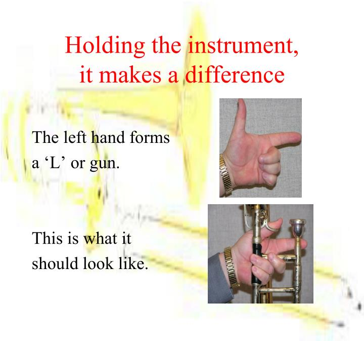 Holding the instrument,