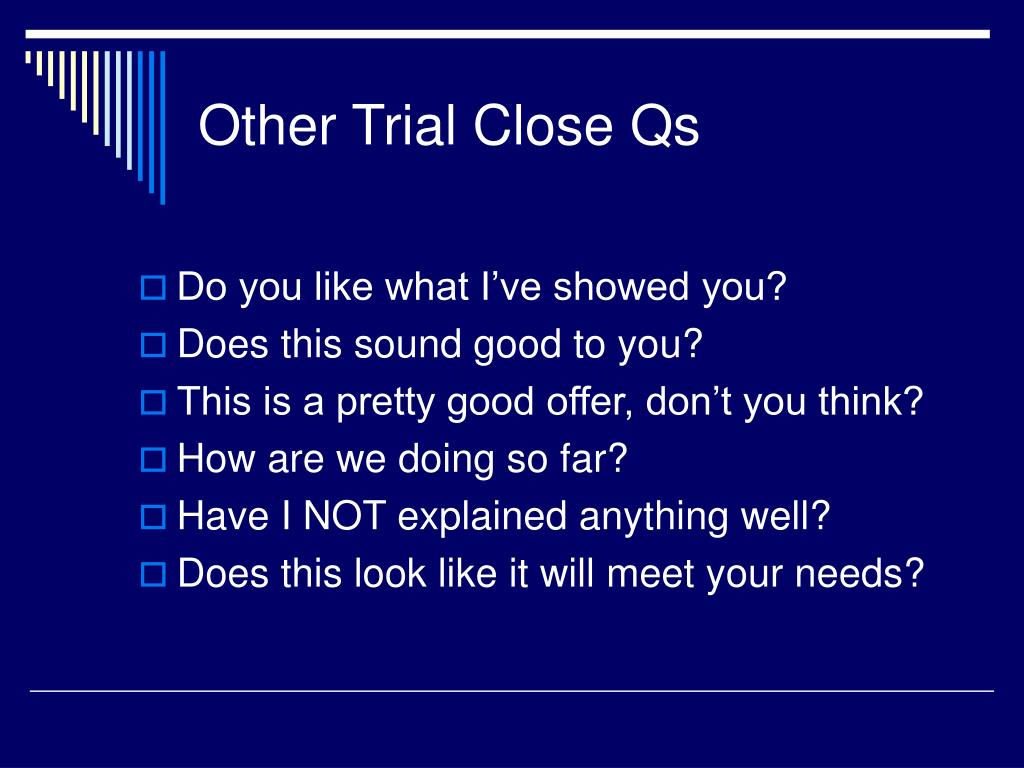 Other Trial Close Qs