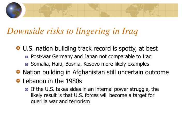 Downside risks to lingering in Iraq