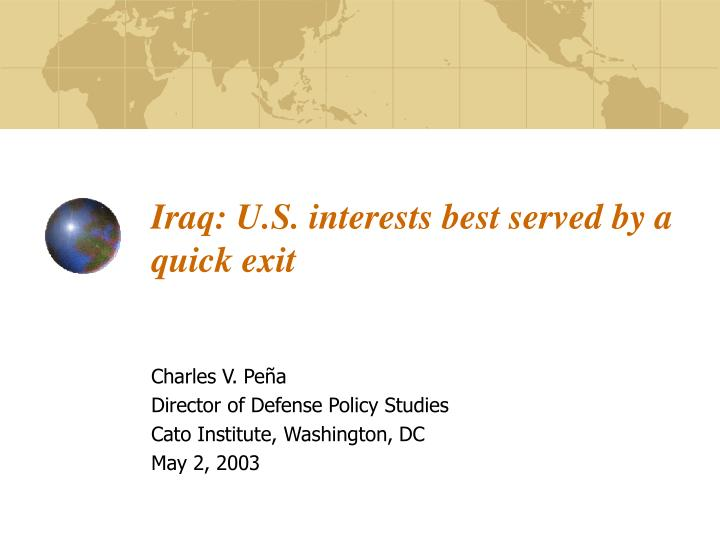 Iraq u s interests best served by a quick exit