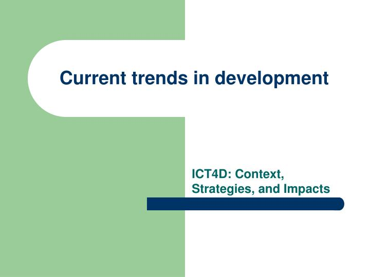 Current trends in development l.jpg
