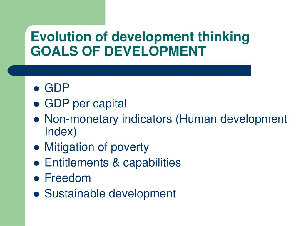 Evolution of development thinking GOALS OF DEVELOPMENT