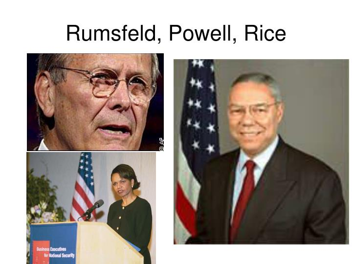 Rumsfeld, Powell, Rice